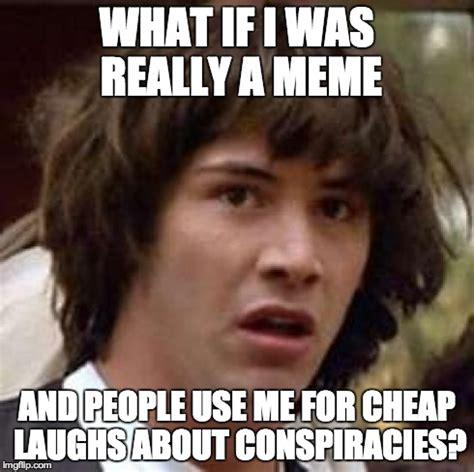 Cheap Meme - conspiracy keanu meme imgflip