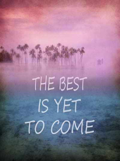 Print Inspiratif The Best Is Yet To Come Hiasan Dinding 1 the best is yet to come print by guido monta 241 233 s society6