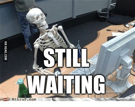 Still Waiting Meme - 25 best memes about still waiting meme skeleton still