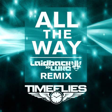 all the way time flies timeflies all the way laidback luke remix edmtunes