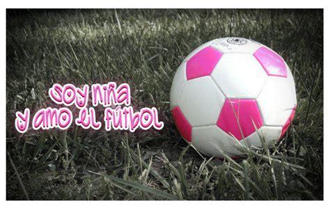 imagenes de mujeres que juegan futbol soy ni 241 a y amo el f 250 tbol femenino
