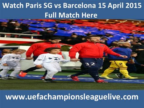 barcelona upcoming matches watch barcelona vs psg 15 april 2015 full match here