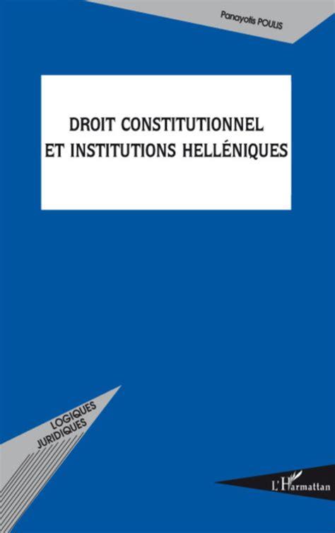 droit constitutionnel et institutions 2275045201 revues droit constitutionnel et institutions hell 201 niques panayotis poulis