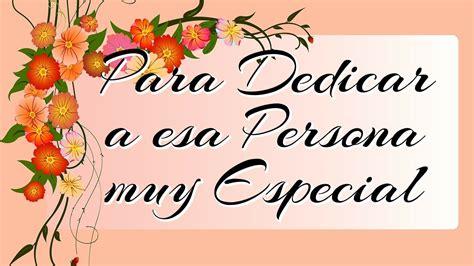 imagenes lindas para dedicarle a una amiga palabras para dedicar a esa persona muy especial amiga o