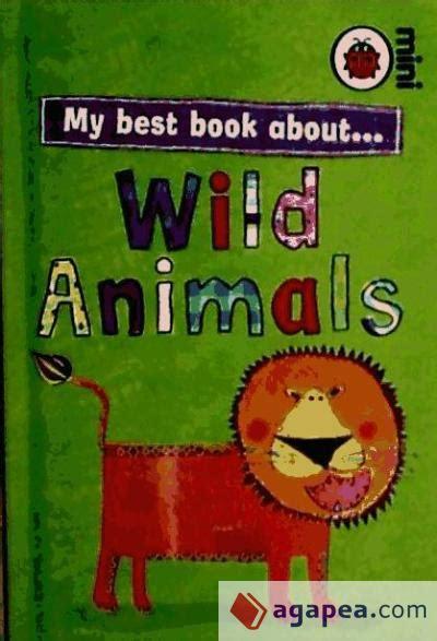 libro wild animals of the my best book about wild animals agapea libros urgentes