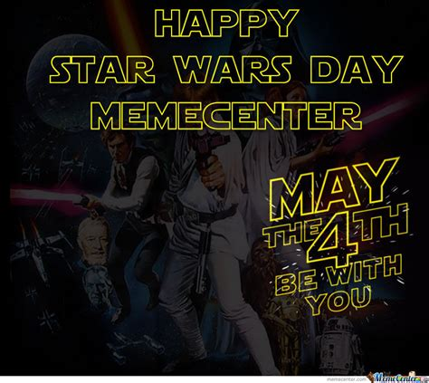 Star Wars Day Meme - happy star wars day by ben meme center