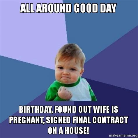 Wife Birthday Meme - all around good day birthday found out wife is pregnant