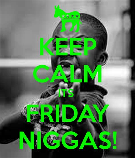 Its Friday Niggas Meme - pin its friday niggas meme quickmeme on pinterest