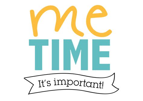 Time Me Me Me - me time is important too i love inspire d