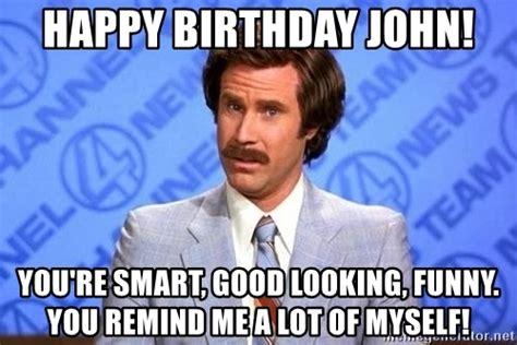 happy birthday john you re smart good looking funny