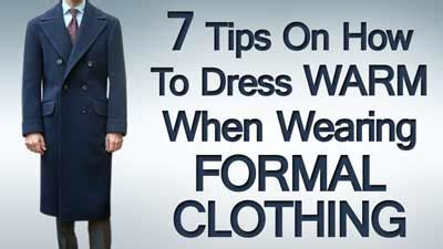 7 Tips On Dressing Those by 7 Tips On How To Dress Warm When Wearing Formal Clothing