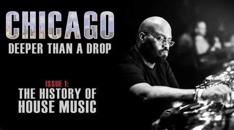history of chicago house music chicago deeper than a drop the history of house music edm chicago