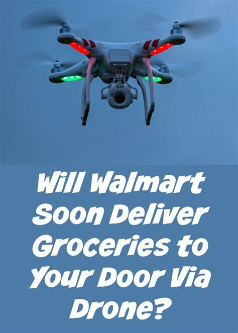 will walmart soon deliver groceries to your door via drone