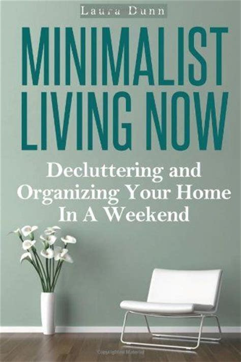 minimalist living simplify organize and declutter your home books minimalist living now decluttering and organizing your