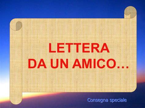 lettere a un amico lettera da un amico consegna speciale ppt