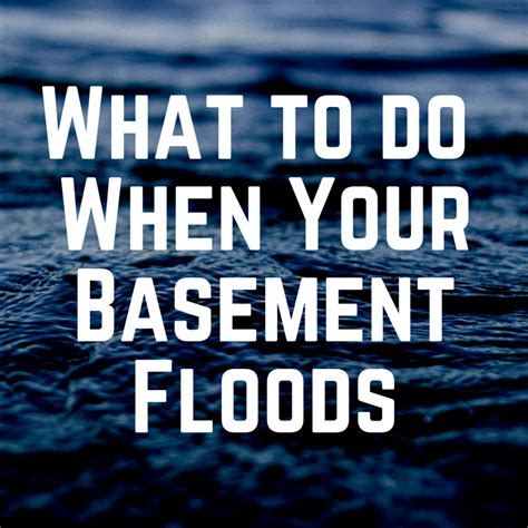 what to do if your basement floods what to do when your basement floods