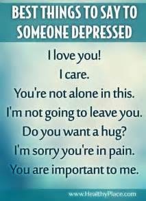 best things to say to someone depressed human condition