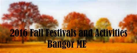 2016 fall festivals and activities bangor me