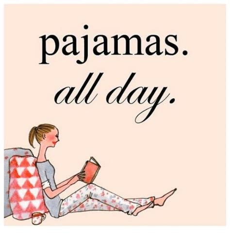All Day Meme - 25 best memes about pajamas all day pajamas all day memes