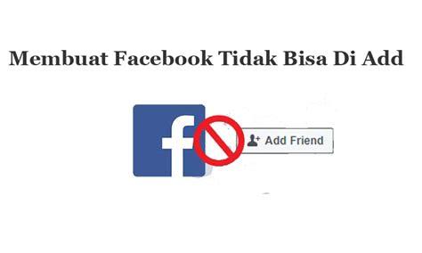 membuat akun facebook tidak bisa di add cara hilangkan tombol add friend pada facebook