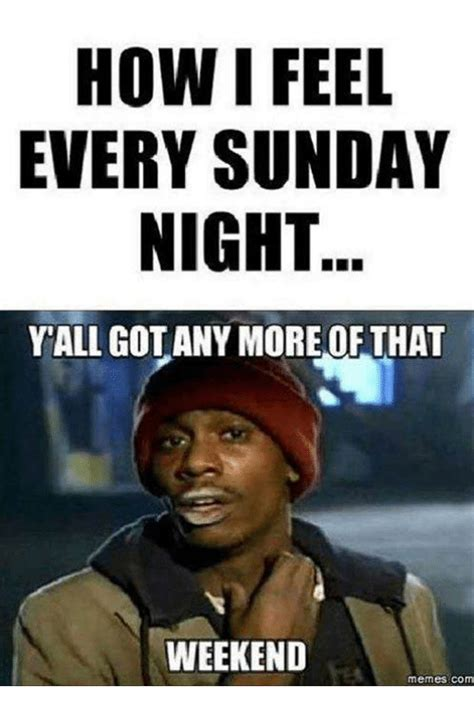Feels Yall by How I Feel Every Sunday Yall Got Any More Of That