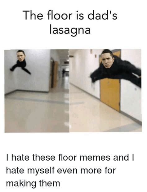 The Floor Is The Floor Is S Lasagna I These Floor Memes And I