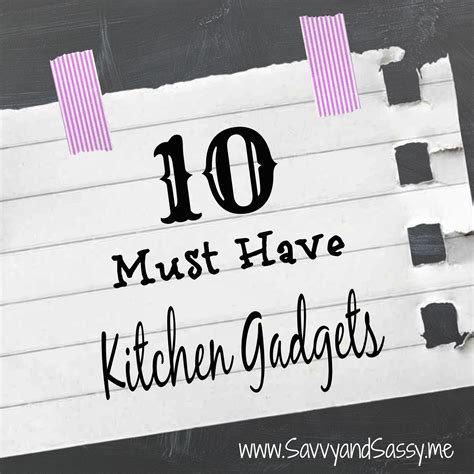 must have kitchen gadgets savvy and sassy my top 10 must have kitchen gadgets