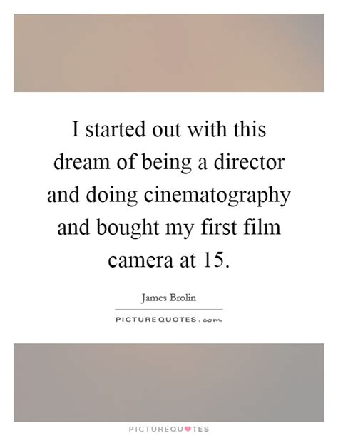 being and being bought i started out with this dream of being a director and doing picture quotes