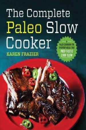 Pdf Complete Paleo Cooker Cookbook by The Complete Paleo Cooker A Paleo Cookbook For
