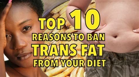 California Bans Transfat by Top 10 Reasons To Ban Trans From Your Diet Immediately