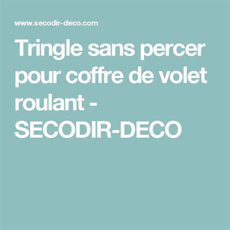 Tringle Coffre Volet Roulant by Les 25 Meilleures Id 233 Es De La Cat 233 Gorie Coffre Volet