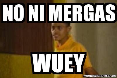 Ni Mergas Meme - meme personalizado no ni mergas wuey 4699417