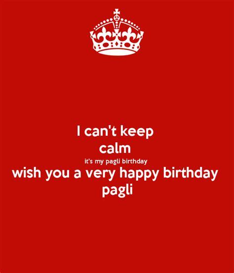 I Wish You Happy Birthday I Can T Keep Calm It S My Pagli Birthday Wish You A Very