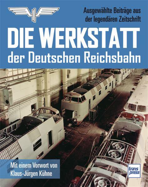 Die Werkstatt by Die Werkstatt Der Deutschen Reichsbahn St 246 Hr Buchshop