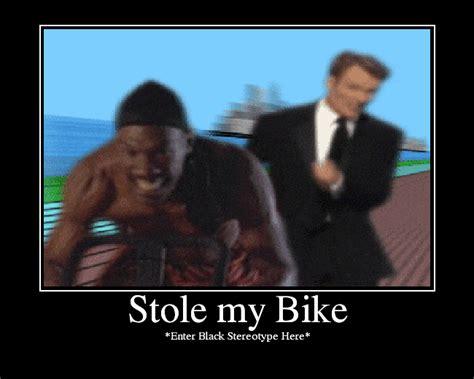Nigga Stole My Bike Meme - pin stole my bike meme center on pinterest