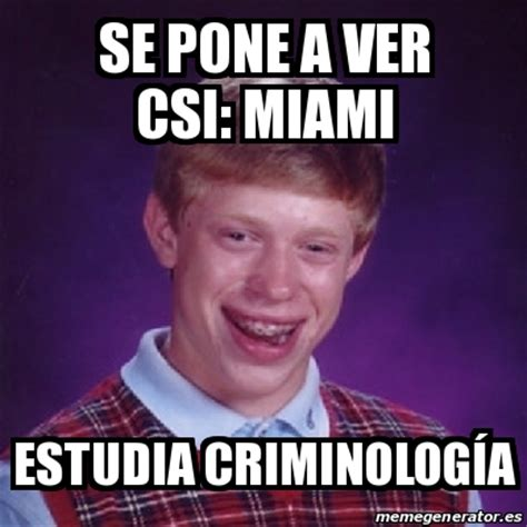 Csi Miami Meme Generator - meme bad luck brian se pone a ver csi miami estudia