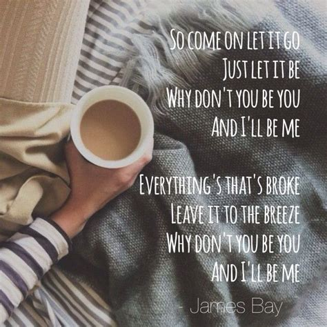 james bay let it be lyrics let it go by james bay just because pinterest