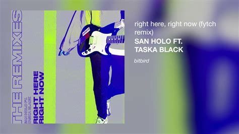 san holo right here right now san holo ft taska black right here right now fytch