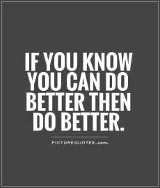 i can you better now if you you can do better then do better picture quotes