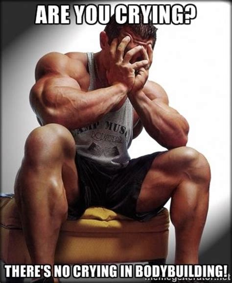 Bodybuilder Meme - the sad bodybuilder meme shouldn t be crying there s no