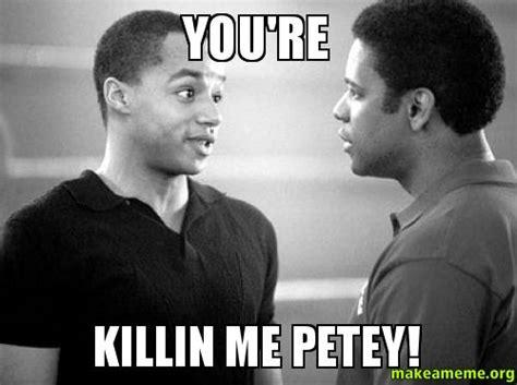 You Re Killin Me Smalls Meme - you re killin me petey make a meme