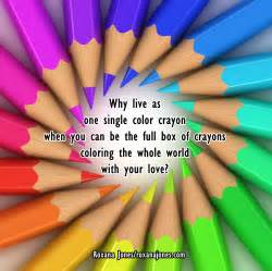 color sayings why live as one single color crayon when you can be the