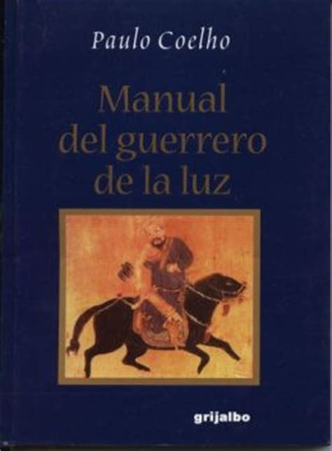 manual del guerrero de manual del guerrero de la luz warrior of the light a manual by paulo coelho 9789700512556