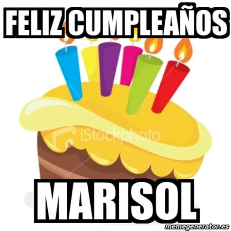 imagenes de feliz cumpleaños marisol meme personalizado feliz cumplea 241 os marisol 1999476