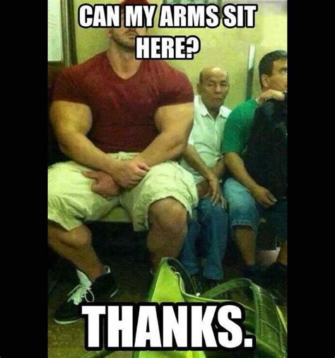 Bodybuilder Meme - that moment when your arms need their own seats on the bus