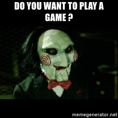 Want To Play A Game Meme - i want to play a game meme 28 images hello i want to