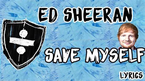 ed sheeran save myself lyrics ed sheeran save myself lyrics youtube