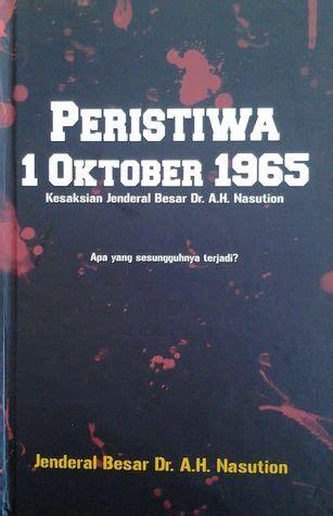 Peristiwa 1 Oktober 1965 peristiwa 1 oktober 1965 kesaksian jenderal besar dr a h
