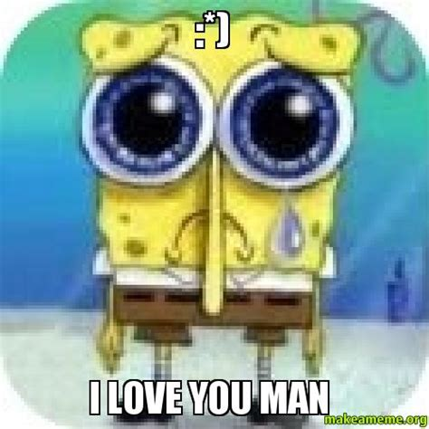 I Love You Man Memes - i love you man make a meme