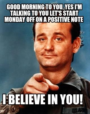 Positive Monday Meme - meme maker good morning to you yes im talking to you